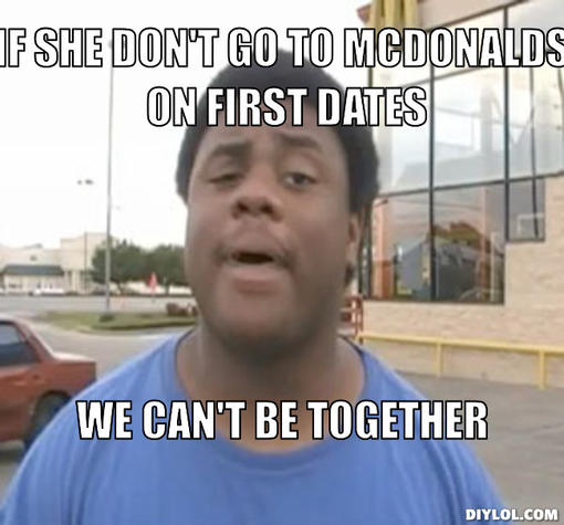 can-t-date-her-meme-generator-if-she-don-t-go-to-mcdonalds-on-first-dates-we-can-t-be-together-dbe264