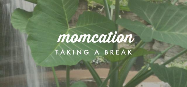 Momcation-TakingABreak