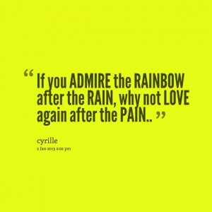 1020364153-7794-if-you-admire-the-rainbow-after-the-rain-why-not-love-again