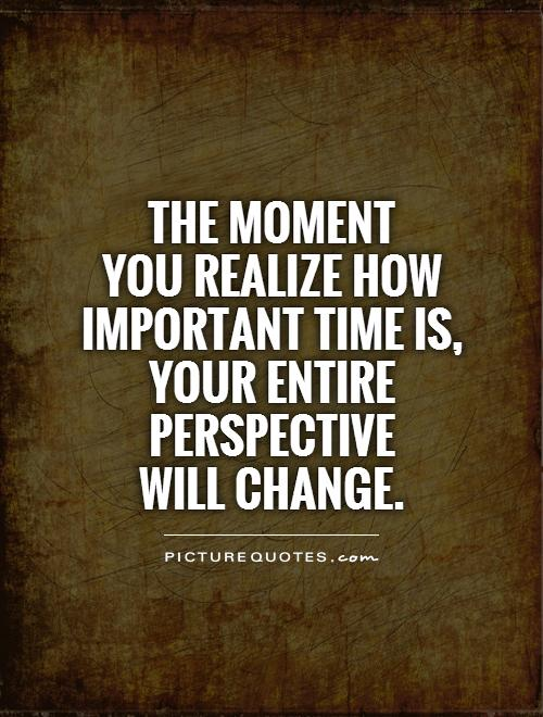 the-moment-you-realize-how-important-time-is-your-entire-perspective-will-change-quote-1