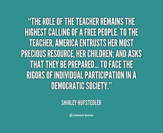 244893104-quote-Shirley-Hufstedler-the-role-of-the-teacher-remains-the-93380