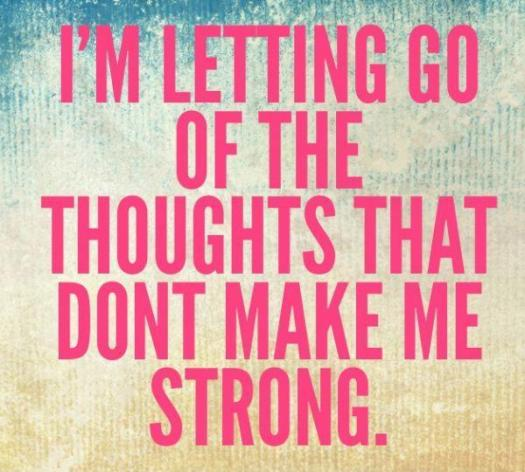 im-letting-go-of-the-thoughts-that-dont-make-me-strong-quote-1