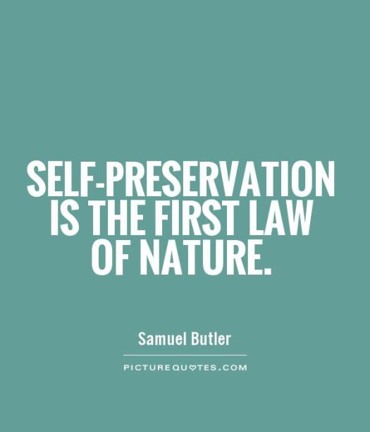 selfpreservation-is-the-first-law-of-nature-quote-1