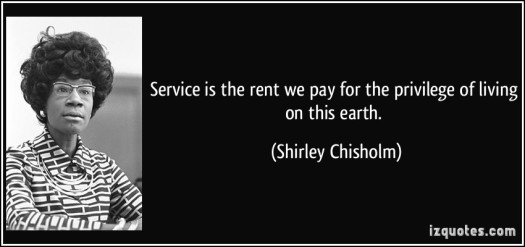 quote-service-is-the-rent-we-pay-for-the-privilege-of-living-on-this-earth-shirley-chisholm-340319