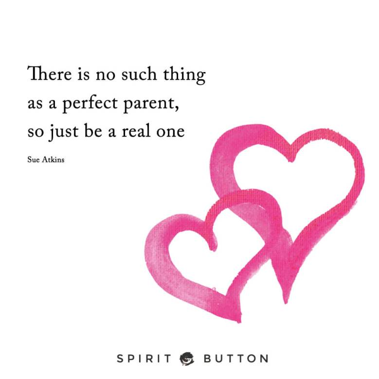 There-is-no-such-thing-as-a-perfect-parent.-So-just-be-a-real-one.-Sue-Atkins-