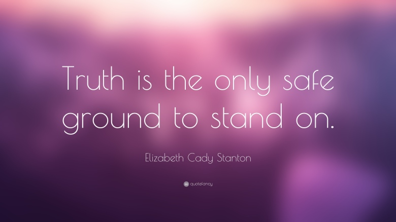 748483-elizabeth-cady-stanton-quote-truth-is-the-only-safe-ground-to