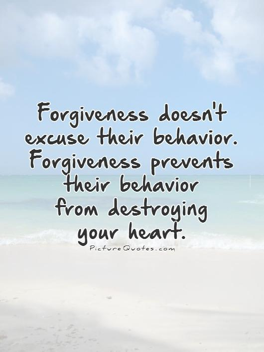 forgiveness-doesnt-excuse-their-behavior-forgiveness-prevents-their-behavior-from-destroying-your-heart-quote-1